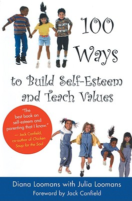 100 Ways to Build Self-Esteem and Teach Values By Loomans, Diana/ Loomans, Julia